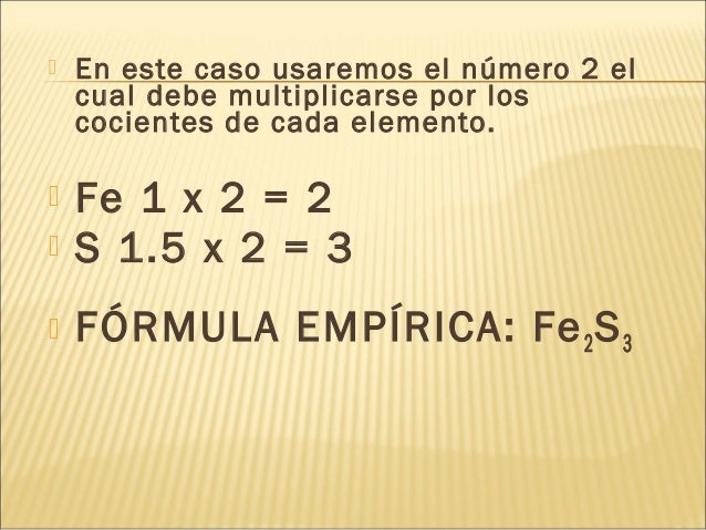  En este caso usaremos el número 2 el cual debe multiplicarse por los cocientes de cada elemento.  Fe 1 x 2 = 2  S 1.5 ...