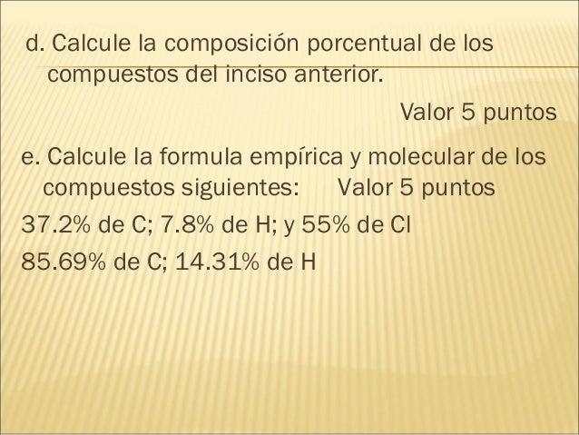 d. Calcule la composición porcentual de los compuestos del inciso anterior. Valor 5 puntos e. Calcule la formula empírica ...