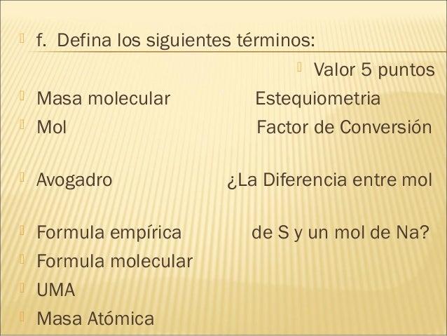  f. Defina los siguientes términos:  Valor 5 puntos  Masa molecular Estequiometria  Mol Factor de Conversión  Avogadr...