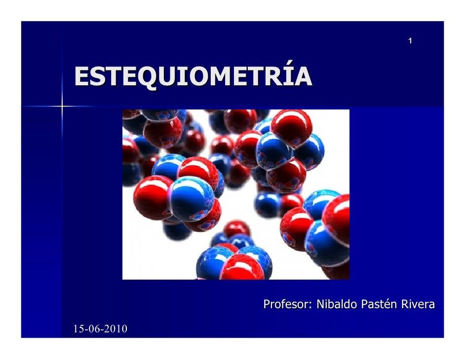 1     ESTEQUIOMETRÍA                  Profesor: Nibaldo Pastén Rivera 15-06-2010