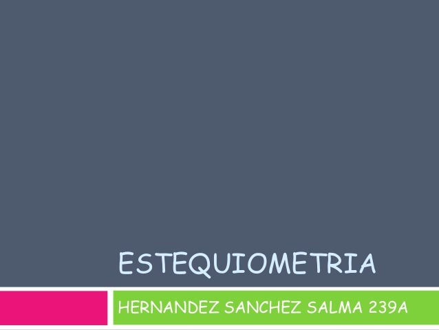 ESTEQUIOMETRIAHERNANDEZ SANCHEZ SALMA 239A