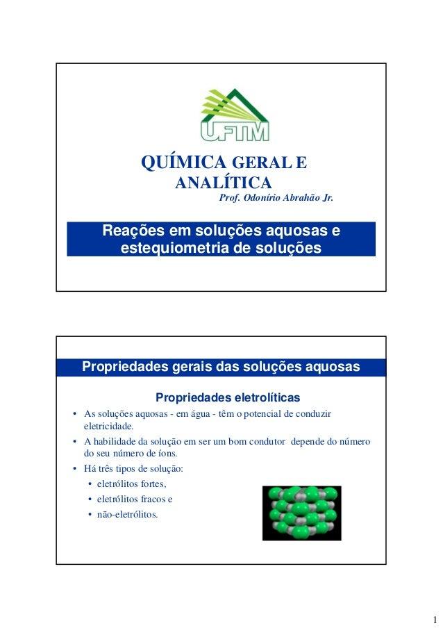 1 Reações em soluções aquosas e estequiometria de soluções QUÍMICA GERAL E ANALÍTICA Prof. Odonírio Abrahão Jr. Propriedad...