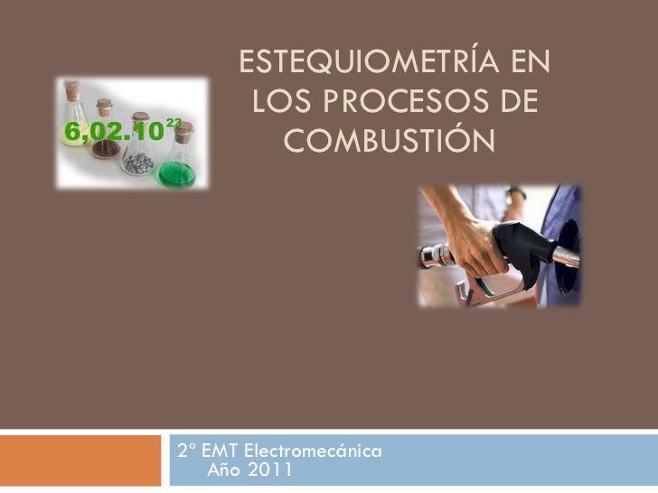 ESTEQUIOMETRÍA EN LOS PROCESOS DE COMBUSTIÓN  2º EMT Electromecánica  Año 2011