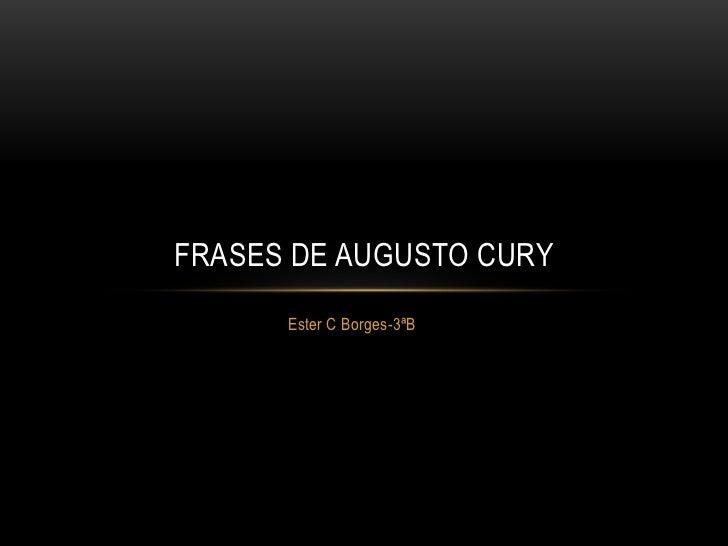 FRASES DE AUGUSTO CURY      Ester C Borges-3ªB