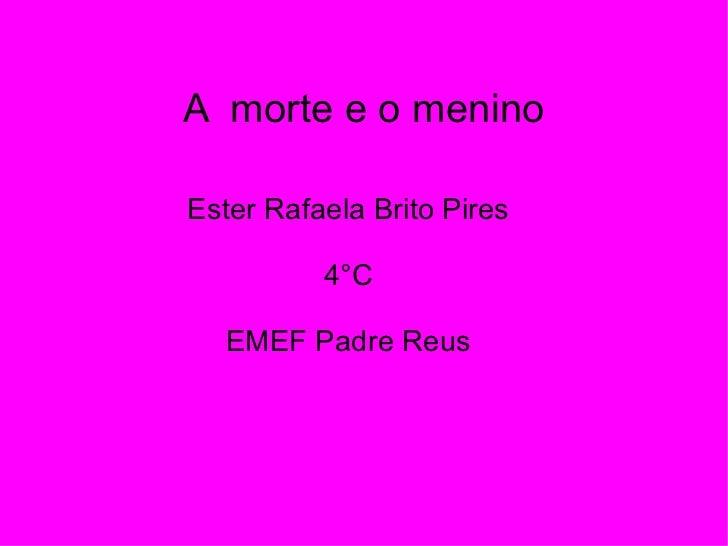 A  morte e o menino Ester Rafaela Brito Pires 4°C EMEF Padre Reus