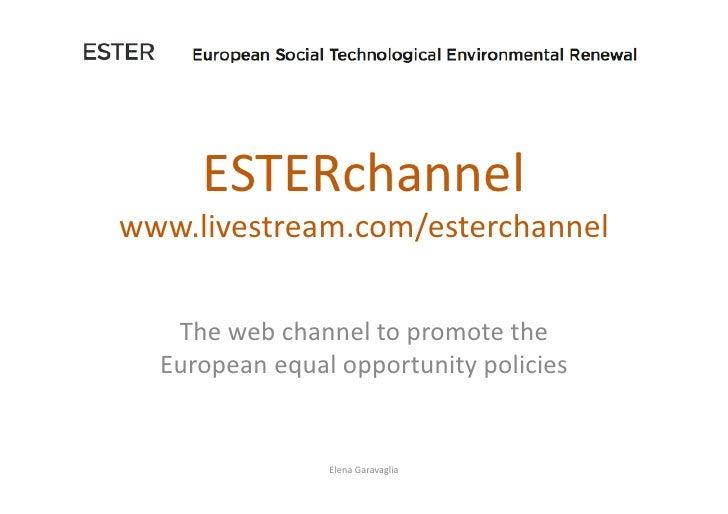ESTERchannel   www.livestream.com/esterchannel       The  web  channel  to  promote  the     European  e...
