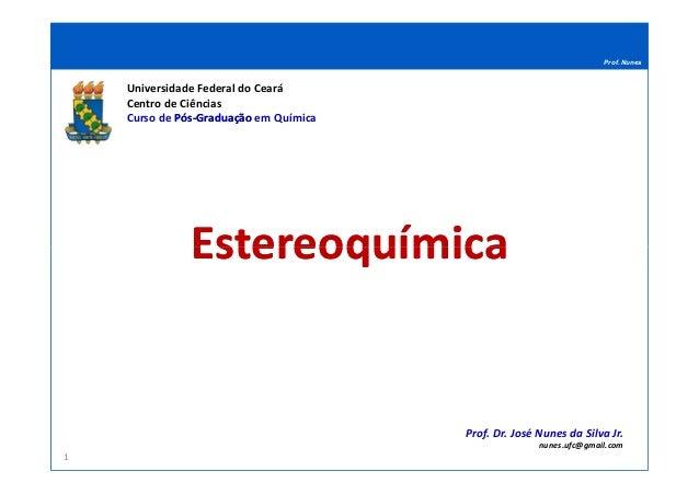 Prof. Nunes EstereoquímicaEstereoquímica Universidade Federal do Ceará Centro de Ciências Curso de PósPós--GraduaçãoGradua...