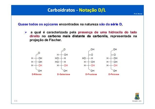 Prof. Nunes Quase todos os açúcares encontrados na natureza são da sériesérie DD, a qual é caracterizada pela presença de ...