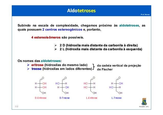 Prof. Nunes Subindo na escala de complexidade, chegamos próximo às aldotetrosesaldotetroses, as quais possuem 2 centros es...