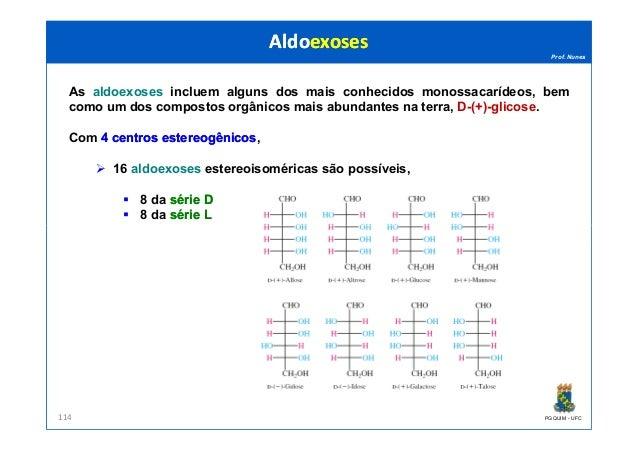 Prof. Nunes As aldoexoses incluem alguns dos mais conhecidos monossacarídeos, bem como um dos compostos orgânicos mais abu...