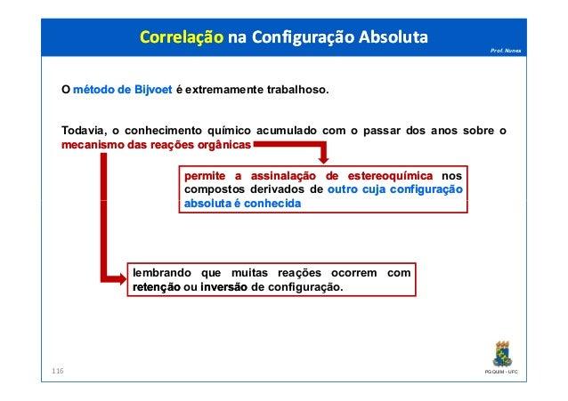 Prof. Nunes O métodométodo dede BijvoetBijvoet é extremamente trabalhoso. Todavia, o conhecimento químico acumulado com o ...