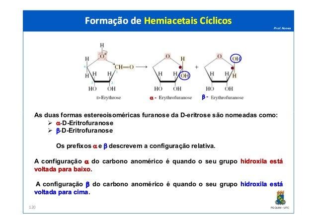 Prof. Nunes As duas formas estereoisoméricas furanose da D-eritrose são nomeadas como: Formação de Hemiacetais CíclicosFor...