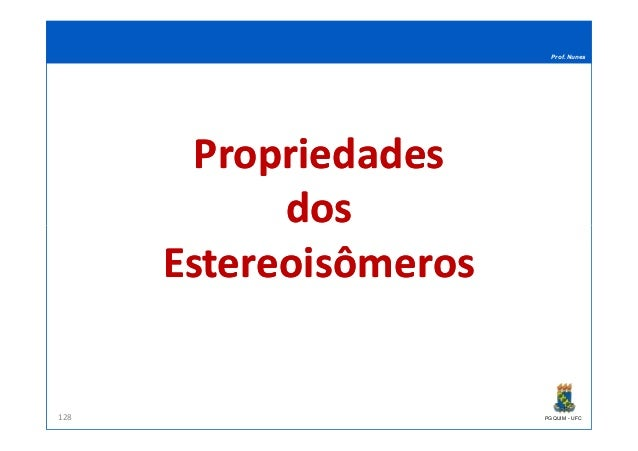 Prof. Nunes PropriedadesPropriedades dosdos PGQUIM - UFC128 dosdos EstereoisômerosEstereoisômeros