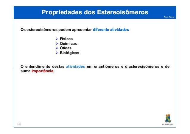 Prof. Nunes Propriedades dosPropriedades dos EstereoisômerosEstereoisômeros Os estereoisômeros podem apresentar diferented...