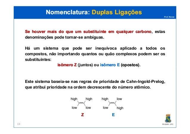 Prof. Nunes SeSe houverhouver maismais dodo queque umum substituintesubstituinte emem qualquerqualquer carbonocarbono, est...