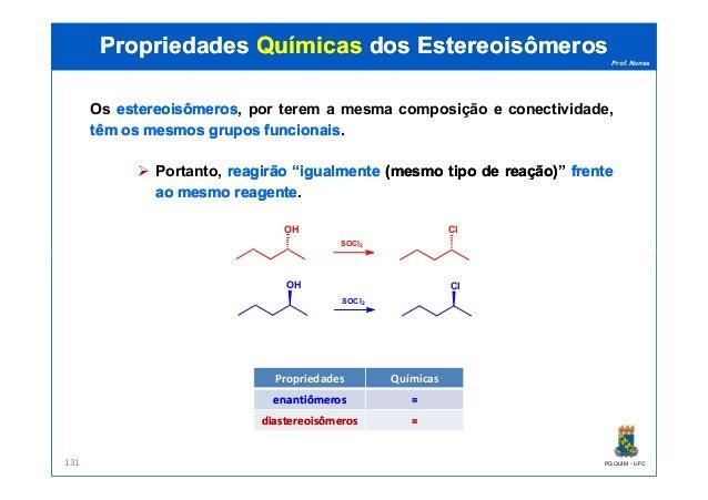 Prof. Nunes Os estereoisômerosestereoisômeros, por terem a mesma composição e conectividade, têmtêm osos mesmosmesmos grup...