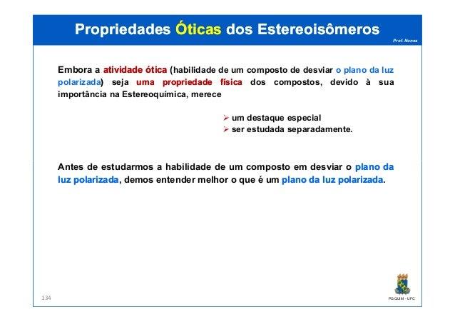 Prof. Nunes PropriedadesPropriedades ÓticasÓticas dosdos EstereoisômerosEstereoisômeros Embora a atividadeatividade óticaó...