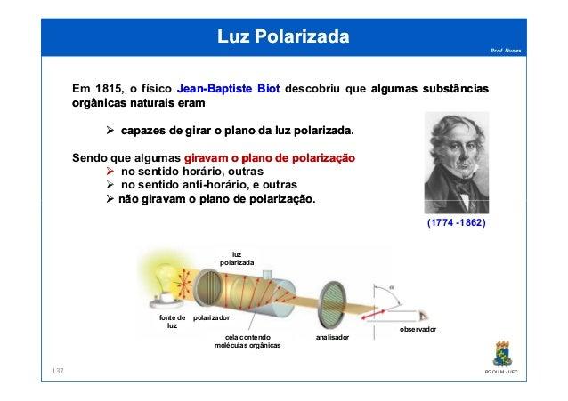 Prof. Nunes Luz PolarizadaLuz Polarizada Em 1815, o físico JeanJean--BaptisteBaptiste BiotBiot descobriu que algumasalguma...