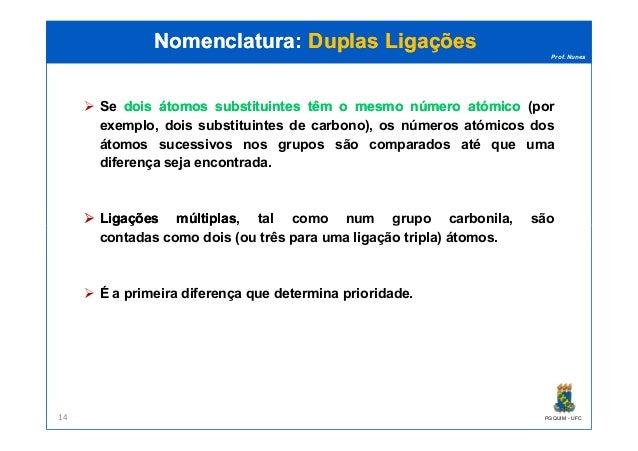 Prof. Nunes Se doisdois átomosátomos substituintessubstituintes têmtêm oo mesmomesmo númeronúmero atómicoatómico (por exem...