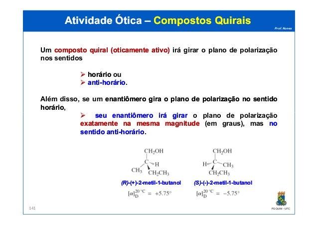 Prof. Nunes Um compostocomposto quiralquiral (oticamente(oticamente ativo)ativo) irá girar o plano de polarização nos sent...