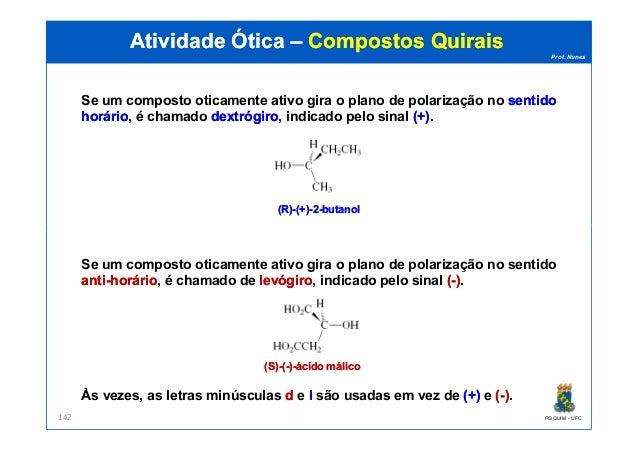 Prof. Nunes Se um composto oticamente ativo gira o plano de polarização no sentidosentido horáriohorário, é chamado dextró...