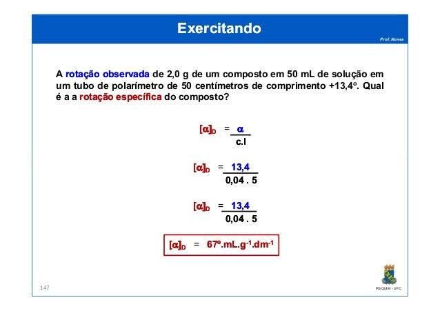 Prof. Nunes A rotaçãorotação observadaobservada de 2,0 g de um composto em 50 mL de solução em um tubo de polarímetro de 5...