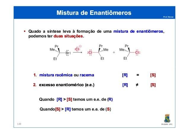Prof. Nunes Quado a síntese leva à formação de uma misturamistura dede enantiômerosenantiômeros, podemos ter duasduas situ...