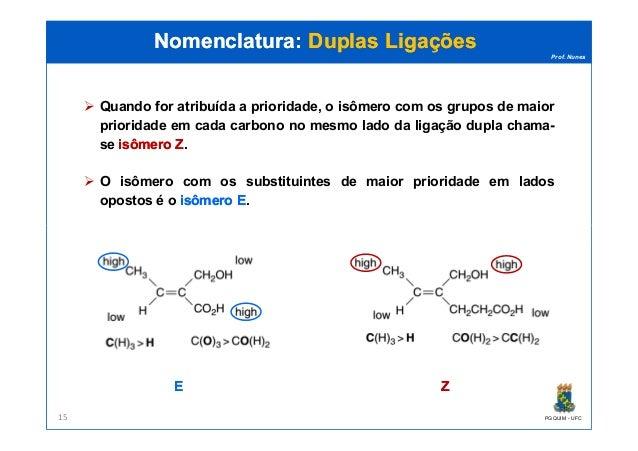 Prof. Nunes Quando for atribuída a prioridade, o isômero com os grupos de maior prioridade em cada carbono no mesmo lado d...