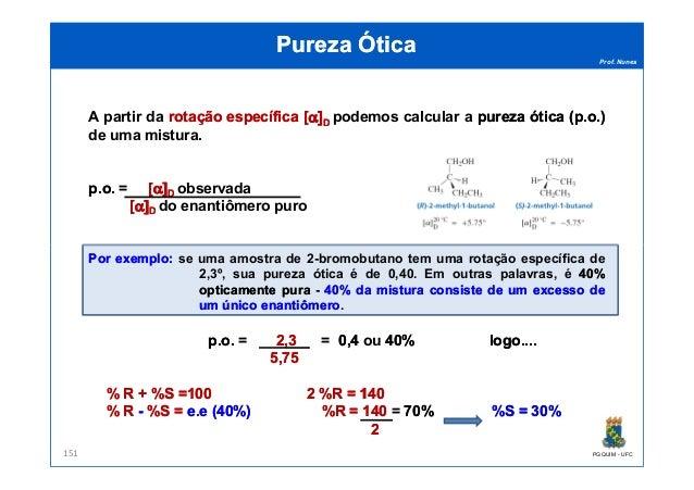 Prof. Nunes A partir da rotaçãorotação específicaespecífica [[α]α]DD podemos calcular a purezapureza óticaótica (p(p..oo.....