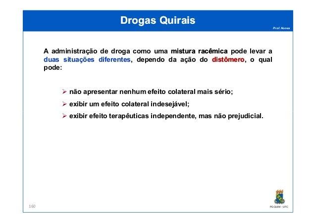 Prof. Nunes A administração de droga como uma misturamistura racêmicaracêmica pode levar a duas situações diferentes, depe...
