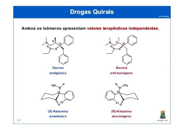 Prof. Nunes DrogasDrogas QuiraisQuirais Ambos os isômeros apresentam valoresvalores terapêuticosterapêuticos independentes...
