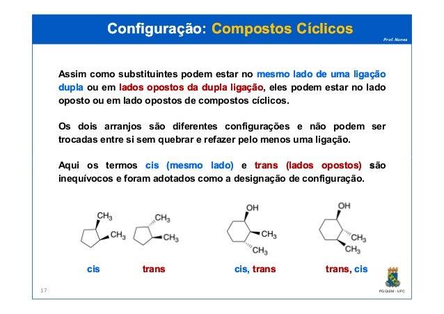 Prof. Nunes Assim como substituintes podem estar no mesmomesmo ladolado dede umauma ligaçãoligação dupladupla ou em ladosl...