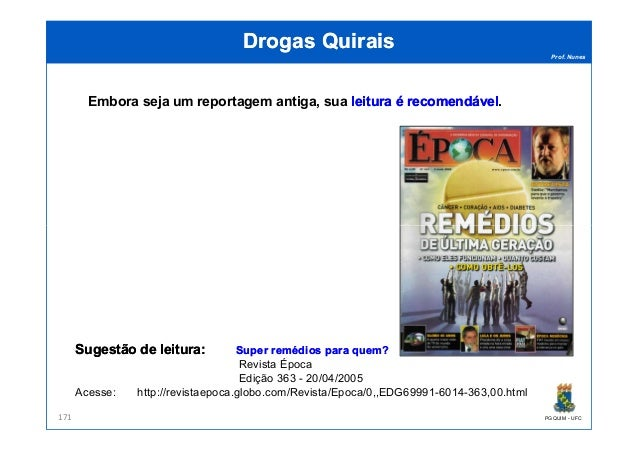 Prof. Nunes DrogasDrogas QuiraisQuirais Embora seja um reportagem antiga, sua leituraleitura éé recomendávelrecomendável. ...