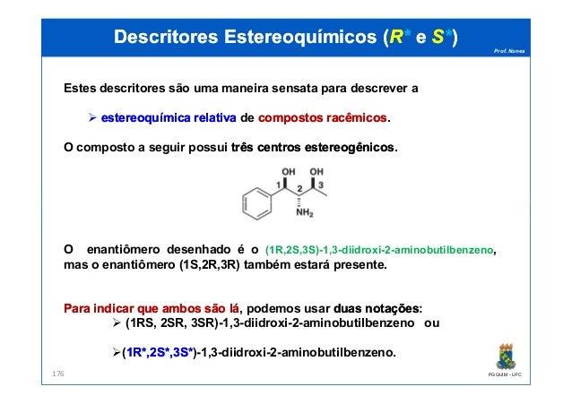 Prof. Nunes DescritoresDescritores EstereoquímicosEstereoquímicos ((RR** ee SS**)) Estes descritores são uma maneira sensa...