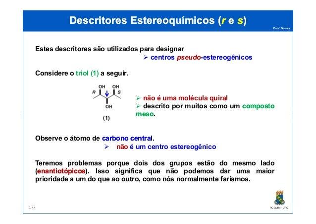 Prof. Nunes DescritoresDescritores EstereoquímicosEstereoquímicos ((rr ee ss)) Estes descritores são utilizados para desig...
