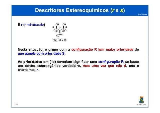 Prof. Nunes (1) (1a) (2) DescritoresDescritores EstereoquímicosEstereoquímicos ((rr ee ss)) É rr (r minúsculo) Nesta situa...
