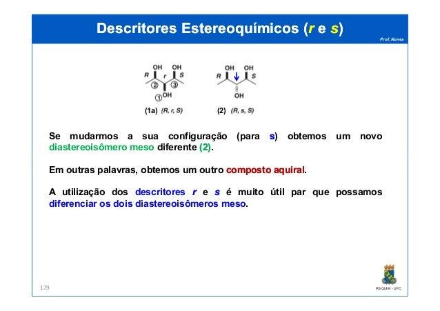 Prof. Nunes (1) (1a) (2) DescritoresDescritores EstereoquímicosEstereoquímicos ((rr ee ss)) Se mudarmos a sua configuração...