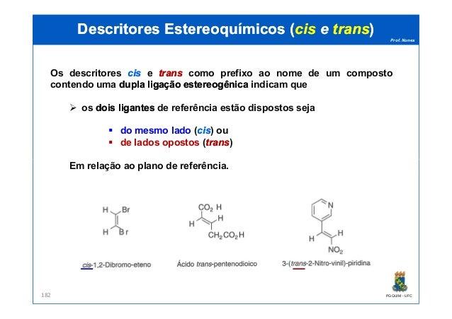 Prof. Nunes DescritoresDescritores EstereoquímicosEstereoquímicos ((ciscis ee transtrans)) Os descritores ciscis e transtr...
