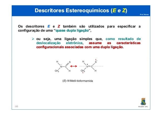 Prof. Nunes DescritoresDescritores EstereoquímicosEstereoquímicos ((EE ee ZZ)) Os descritores EE e ZZ também são utilizado...