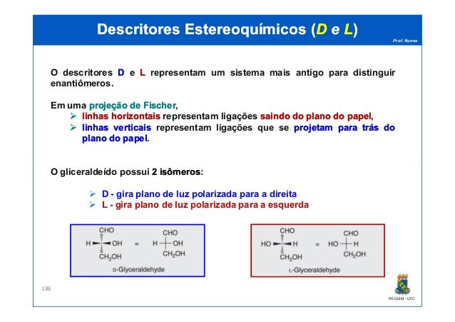 Prof. Nunes DescritoresDescritores EstereoquímicosEstereoquímicos ((DD ee LL)) O descritores DD e LL representam um sistem...