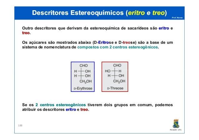 Prof. Nunes DescritoresDescritores EstereoquímicosEstereoquímicos ((eritroeritro ee treotreo)) Outro descritores que deriv...