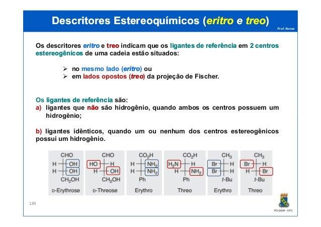 Prof. Nunes DescritoresDescritores EstereoquímicosEstereoquímicos ((eritroeritro ee treotreo)) Os descritores eritroeritro...