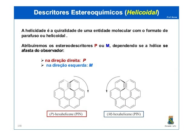 Prof. Nunes A helicidade é a quiralidade de uma entidade molecular com o formato de parafuso ou helicoidal . Atribuiremos ...