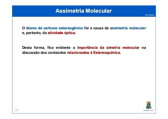 Prof. Nunes Assimetria MolecularAssimetria Molecular O átomoátomo dede carbonocarbono estereogênicoestereogênico foi a cau...