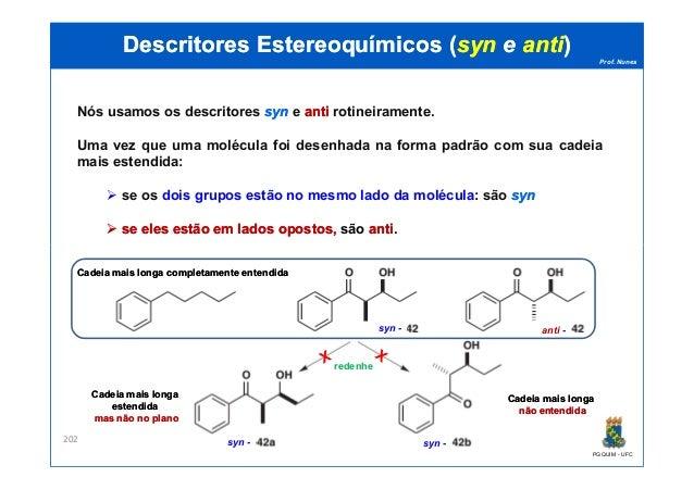 Prof. Nunes DescritoresDescritores EstereoquímicosEstereoquímicos ((synsyn ee antianti)) Nós usamos os descritores synsyn ...