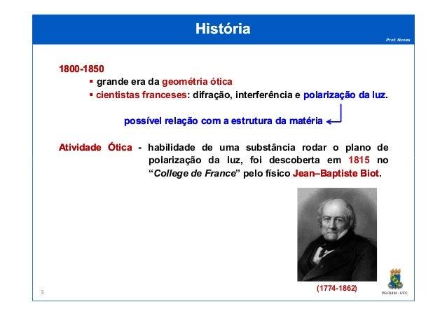 Prof. Nunes HistóriaHistória 18001800--18501850 grande era da geométria ótica cientistas franceses: difração, interferênci...