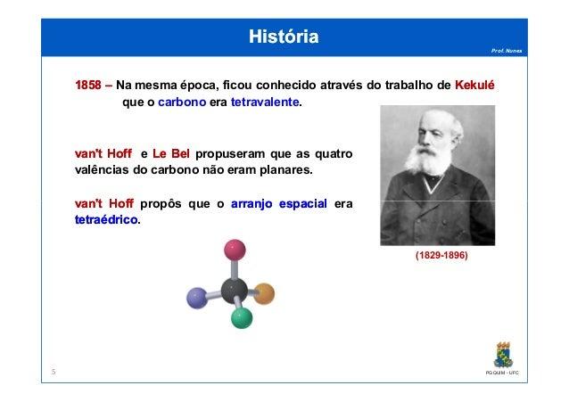 Prof. Nunes HistóriaHistória 18581858 –– Na mesma época, ficou conhecido através do trabalho de KekuléKekulé que o carbono...