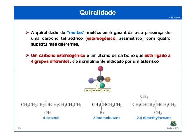 """Prof. Nunes QuiralidadeQuiralidade A quiralidade de """"""""muitasmuitas"""""""" moléculas é garantida pela presença de uma carbono te..."""
