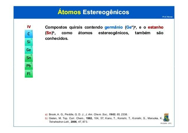 Prof. Nunes ÁtomosÁtomos EstereogênicosEstereogênicos IVIV Compostos quirais contendo germâniogermânio (GeGe*)a, e o estan...