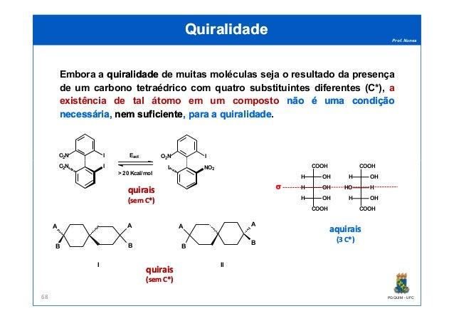 Prof. Nunes QuiralidadeQuiralidade Embora a quiralidadequiralidade de muitas moléculas seja o resultado da presença de um ...